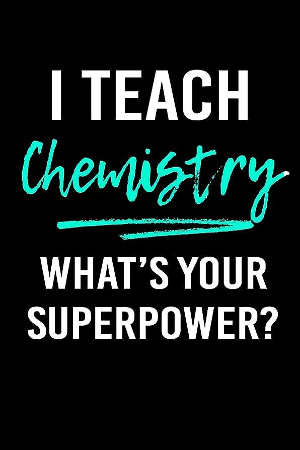 どっちリスク甘味I Teach Chemistry What's Your Superpower?: Blank Lined Journal To Write In Teacher Notebook V1