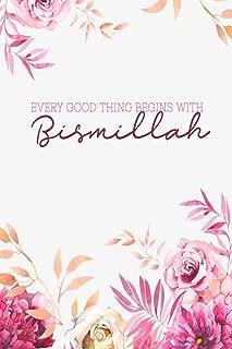 Every Good Thing Begin With Bismillah: Muslim Journal, Islamic Gifts for Women & Girls. 6