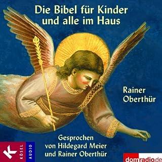 Die Bibel für Kinder und alle im Haus                   Autor:                                                                                                                                 Rainer Oberthür                               Sprecher:                                                                                                                                 Hildegard Meier                      Spieldauer: 5 Std. und 13 Min.     7 Bewertungen     Gesamt 4,3