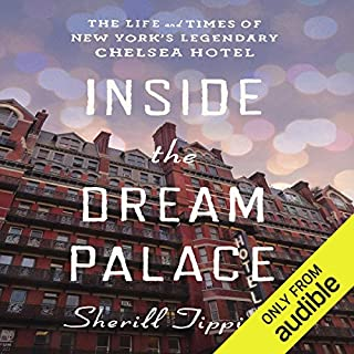 Inside the Dream Palace     The Life and Times of New York's Legendary Chelsea Hotel              By:                                                                                                                                 Sherill Tippins                               Narrated by:                                                                                                                                 Carol Monda                      Length: 15 hrs and 23 mins     30 ratings     Overall 4.3