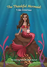 The Thankful Mermaid: I Am Generous (The glittered hardcover gratitude journal/coloring book, perfect for tweens, teens and adults. Ages 7 to 107.)