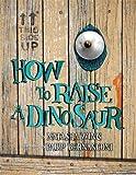 How to Raise a Dinosaur