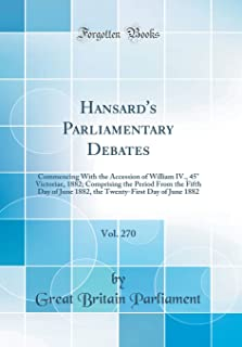 Hansard's Parliamentary Debates, Vol. 270: Commencing With the Accession of William IV., 45° Victoriae, 1882; Comprising t...