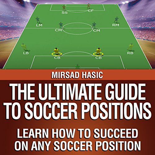The Ultimate Guide to Soccer Positions cover art