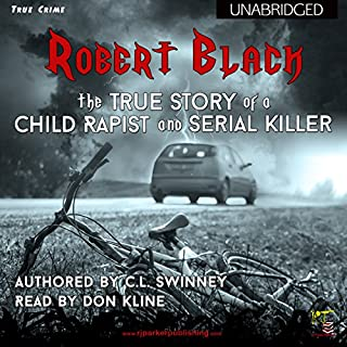Robert Black     The True Story of a Child Rapist and Serial Killer from the United Kingdom              By:                                                                                                                                 C.L. Swinney                               Narrated by:                                                                                                                                 Don Kline                      Length: 1 hr and 49 mins     31 ratings     Overall 3.2