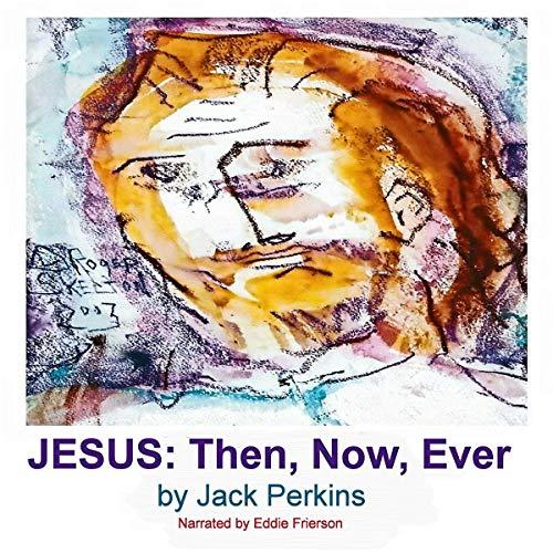 Couverture de Jesus: Then, Now, Ever