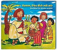 Komm, freu dich mit mir: Die Bibel fuer Kinder erzaehlt