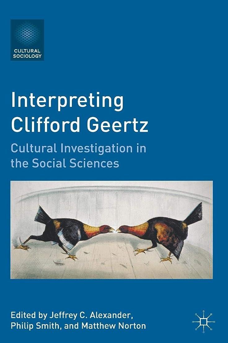 生可塑性花婿Interpreting Clifford Geertz: Cultural Investigation in the Social Sciences (Cultural Sociology)