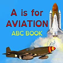 A is for Aviation: The ABCs of airplanes, spaceships, rockets, and more!