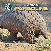 All About Asian Pangolins (Animals Around the World: Asia)