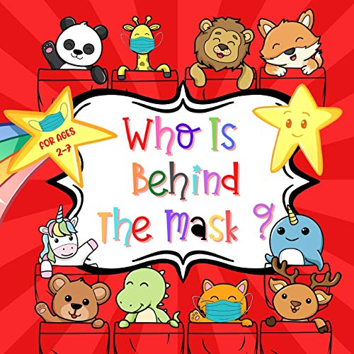 Who Is Behind The Mask ?: A Funny Animal Guessing Game Book For Parents, Grandparents And Teachers Searching For Activities That Give Kids Comfort And Reassurance About The Sudden Changes Around Them
