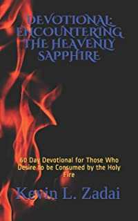DEVOTIONAL: ENCOUNTERING THE HEAVENLY SAPPHIRE: 60 Day Devotional for Those who Desire to be Consumed by the Holy Fire