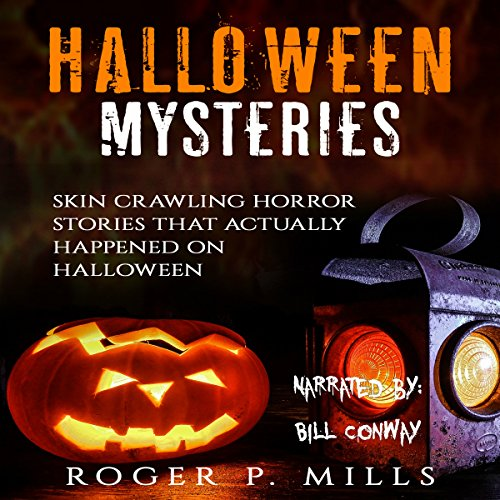 Halloween Mysteries: Skin Crawling Horror Stories That Actually Happened on Halloween audiobook cover art