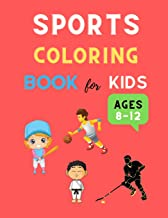 Sports coloring book for kids ages 8-12: Cool sports coloring book for kids 4-8, 8-12 Football, Baseball, basketball, Tenn...