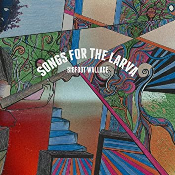 Songs for the Larva