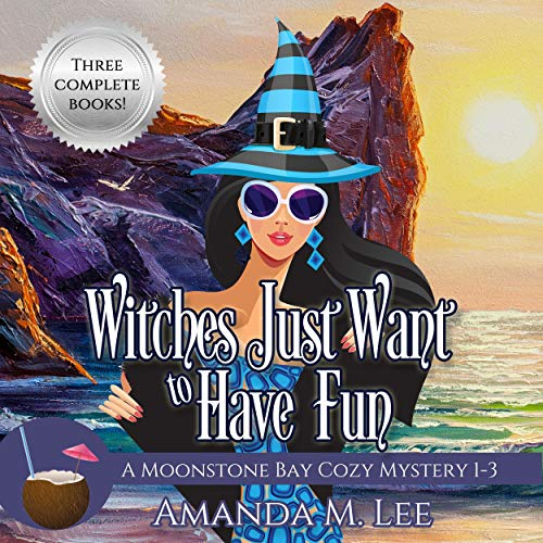 Witches Just Want to Have Fun: A Moonstone Bay Cozy Mystery, Books 1-3