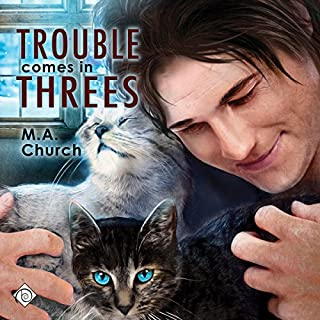 Trouble Comes in Threes     Fur, Fangs, and Felines, Book 1              By:                                                                                                                                 M.A. Church                               Narrated by:                                                                                                                                 Ronald Ray Strickland                      Length: 8 hrs and 26 mins     76 ratings     Overall 3.8