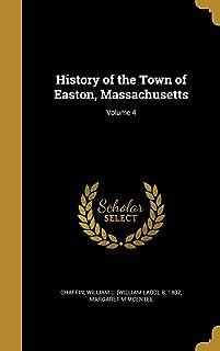 History of the Town of Easton, Massachusetts; Volume 4