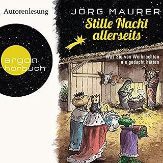 Stille Nacht allerseits     Was Sie von Weihnachten nie gedacht hätten              Autor:                                                                                                                                 Jörg Maurer                               Sprecher:                                                                                                                                 Jörg Maurer                      Spieldauer: 2 Std. und 55 Min.     19 Bewertungen     Gesamt 4,1