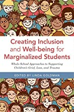 Creating Inclusion and Well-being for Marginalized Students: Whole-School Approaches to Supporting Children's Grief, Loss,...