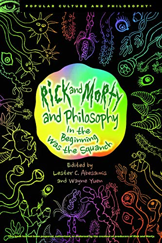 Rick and Morty and Philosophy: In the Beginning Was the Squanch (Popular Culture and Philosophy Book 125) (English Edition)