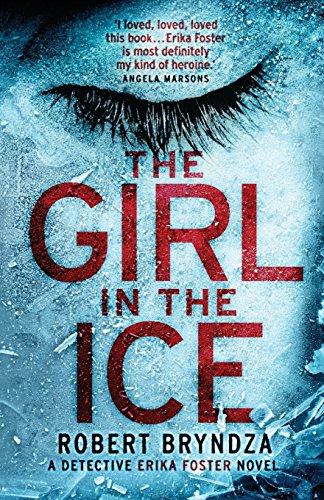 The Girl in the Ice: A gripping serial killer thriller (Detective Erika Foster crime thriller novel)