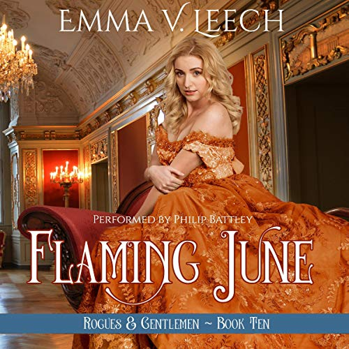 Flaming June     Rogues and Gentlemen, Book 10              By:                                                                                                                                 Emma V Leech                               Narrated by:                                                                                                                                 Philip Battley                      Length: 8 hrs and 59 mins     1 rating     Overall 5.0