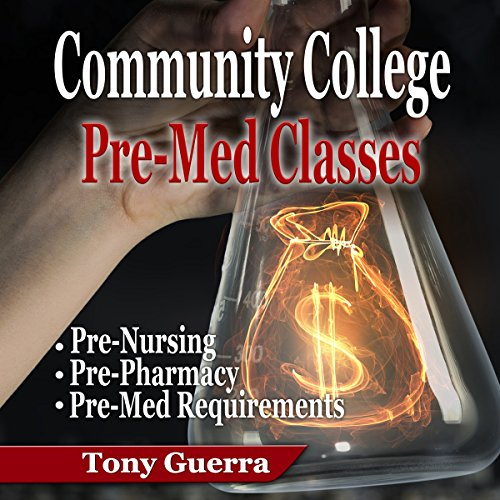 Community College Pre-Med Classes     Pre-Nursing, Pre-Pharmacy, and Pre-Med Requirements              By:                                                                                                                                 Tony Guerra                               Narrated by:                                                                                                                                 Braden Wright                      Length: 1 hr and 16 mins     2 ratings     Overall 5.0