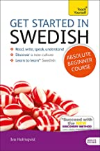Get Started in Swedish Absolute Beginner Course: The essential introduction to reading, writing, speaking and understanding a new language (Teach Yourself)