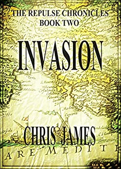Invasion: The Repulse Chronicles, Book Two by [Chris James]