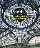 Le Grand Palais - Sa construction, son histoire