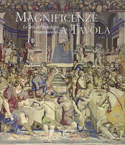 Magnificenze a tavola. Le arti del banchetto rinascimentale. Catalogo della mostra (Tivoli, 15 giugno-4 novembre 2012). Ediz. illustrata