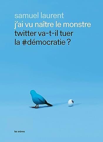 J'ai vu naître le monstre : Twitter va-t-il tuer la #démocratie ?