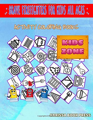 Brave Firefighters For Kids All Ages: 45 Image Burning House, Fire, Hose, Flashlight, Hydrant, Socket, Roadsign, Alarm For Boys 8-12 Image Quizzes Words Activity And Coloring Book
