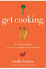 Get Cooking: 150 Simple Recipes to Get You Started in the Kitchen Kindle Edition