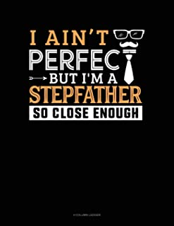 I Ain't Perfect But I'm a Stepfather So Close Enough: 4 Column Ledger