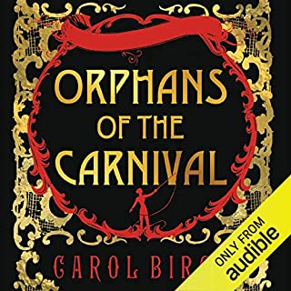 Orphans of the Carnival                   By:                                                                                                                                 Carol Birch                               Narrated by:                                                                                                                                 Helen Johns                      Length: 14 hrs and 25 mins     25 ratings     Overall 4.0