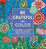 Be Grateful and Color: Channel Your Stress into a Mindful, Creative Activity (A Zen Coloring Book)