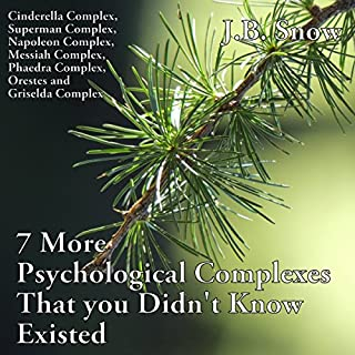 7 More Psychological Complexes That You Didn't Know Existed: Cinderella Complex, Superman Complex, Napoleon Complex, Messiah Complex, Phaedra Complex...     Transcend Mediocrity, Book 125              By:                                                                                                                                 J.B. Snow                               Narrated by:                                                                                                                                 Pete Beretta                      Length: 24 mins     Not rated yet     Overall 0.0