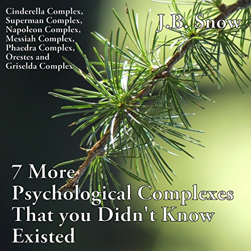 7 More Psychological Complexes That You Didn't Know Existed: Cinderella Complex, Superman Complex, Napoleon Complex, Messiah Complex, Phaedra Complex... audiobook cover art