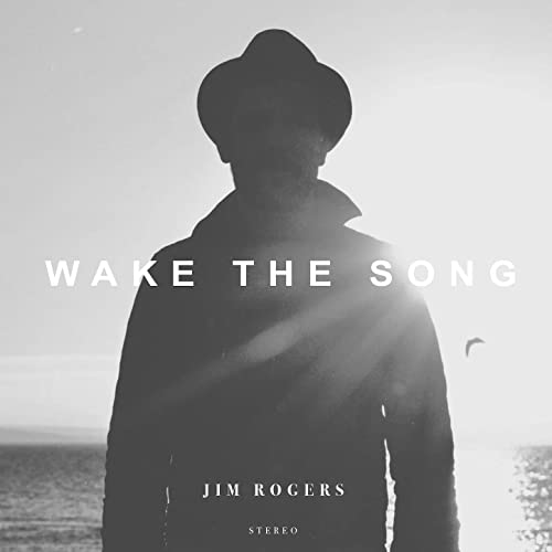 Jim Rogers - Wake the Song (2017)