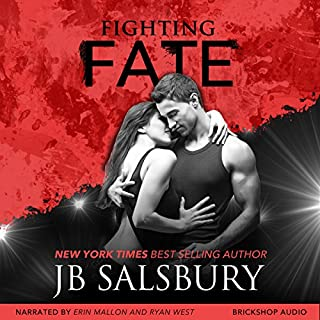 Fighting Fate     Fighting Series, Book 7              Written by:                                                                                                                                 JB Salsbury                               Narrated by:                                                                                                                                 Erin Mallon,                                                                                        Ryan West                      Length: 11 hrs and 21 mins     Not rated yet     Overall 0.0