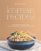 Authentic Korean Recipes: The Most Popular and Classic Korean Recipes