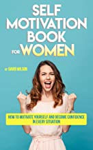 Self Motivation Book for Women: How to Motivate Yourself and Become Confidence in Every Situation (Self Confidence, Self Improvement, Self Esteem, Self ... Skills, People Skills, People Person)