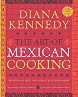 The Art of Mexican Cooking: Traditional Mexican Cooking for Aficionados: A Cookbook