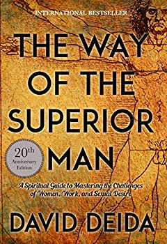 The Way of the Superior Man  A Spiritual Guide to Mastering the Challenges of Women Work and Sexual Desire  20th Anniversary Edition