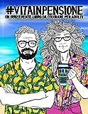 Vita in Pensione: Un irriverente libro da colorare per adulti: Un libro antistress unico, originale, divertente e sarcastico per i pensionati