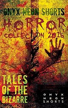 Onyx Neon Shorts: Horror Collection 2016 by [Brit Jones, S. L. Edwards, Michelle Ann King, Ben Stallwood, Jeremy Hepler, Karen Bovenmyer, Joseph Rubas, Jeffrey P. Martin]
