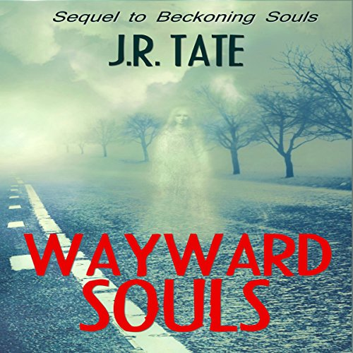 Wayward Souls     The Sequel to Beckoning Souls              By:                                                                                                                                 J.R. Tate                               Narrated by:                                                                                                                                 Aaron Clawitter                      Length: 7 hrs and 37 mins     2 ratings     Overall 5.0