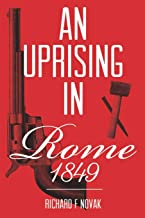 An Uprising In Rome: 1849: (Historical Fiction Book 1)